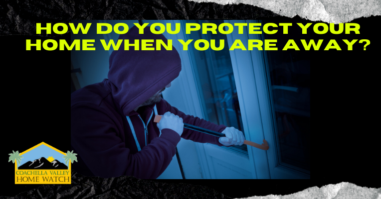 How Do You Protect Your Home When You are Away?