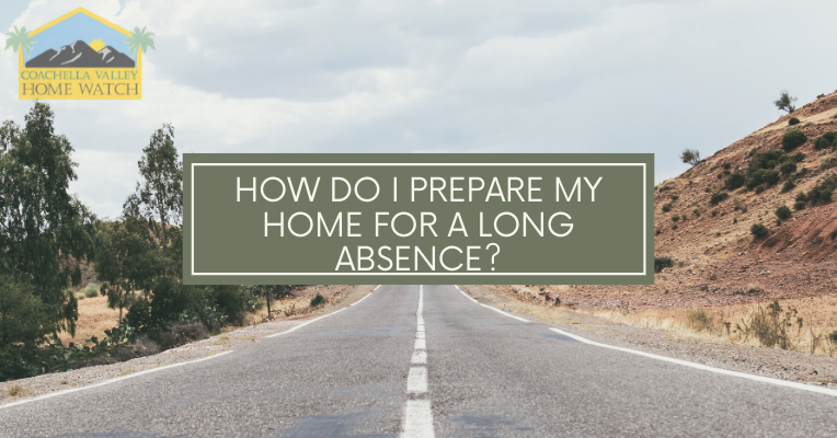 How do I prepare my home for a long absence?